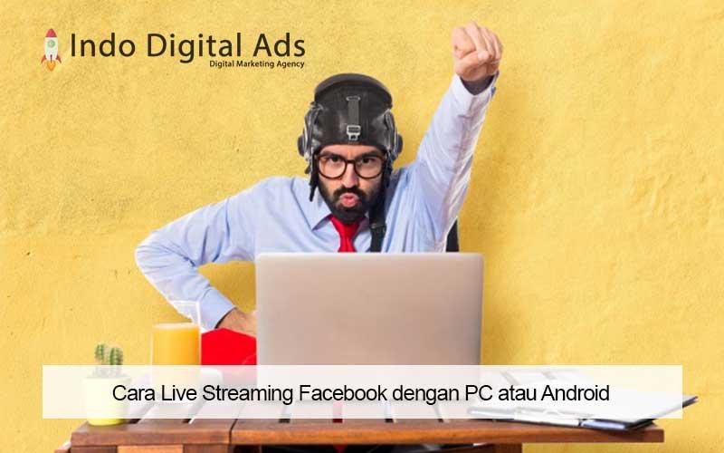 Cara Live Streaming Facebook dengan PC atau Android