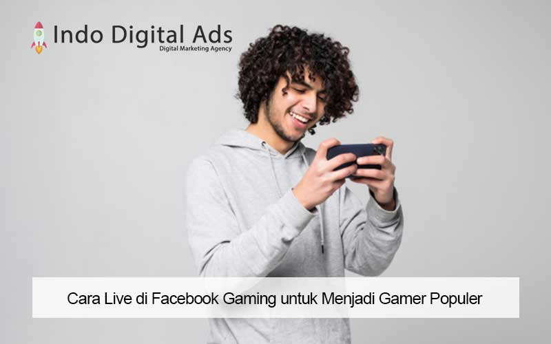 Cara Live di Facebook Gaming untuk Menjadi Gamer Populer